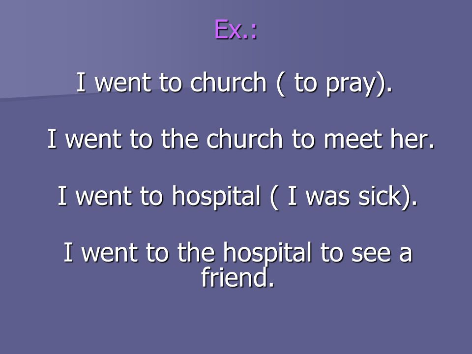I went to the church to meet her. I went to hospital ( I was sick).