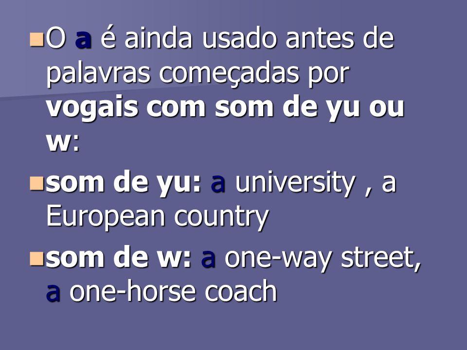 O a é ainda usado antes de palavras começadas por vogais com som de yu ou w: