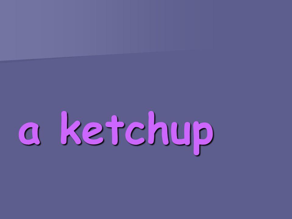 a ketchup