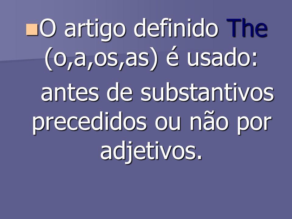 O artigo definido The (o,a,os,as) é usado:
