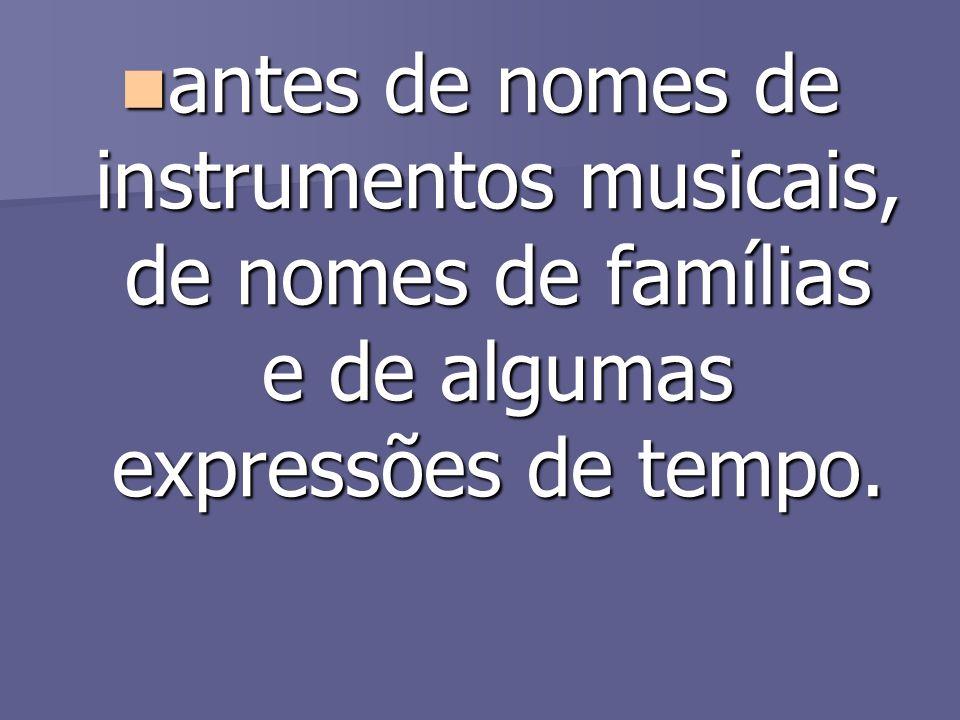 antes de nomes de instrumentos musicais, de nomes de famílias e de algumas expressões de tempo.