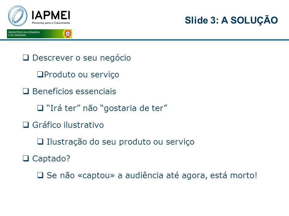 Slide 3: A SOLUÇÃO Descrever o seu negócio Produto ou serviço