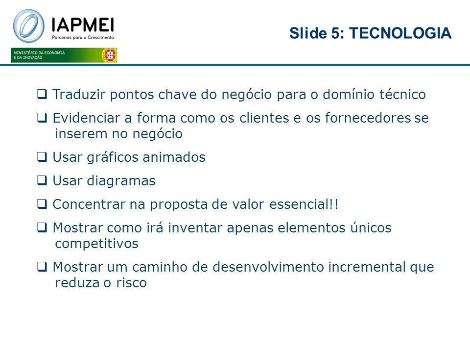 Slide 5: TECNOLOGIATraduzir pontos chave do negócio para o domínio técnico.