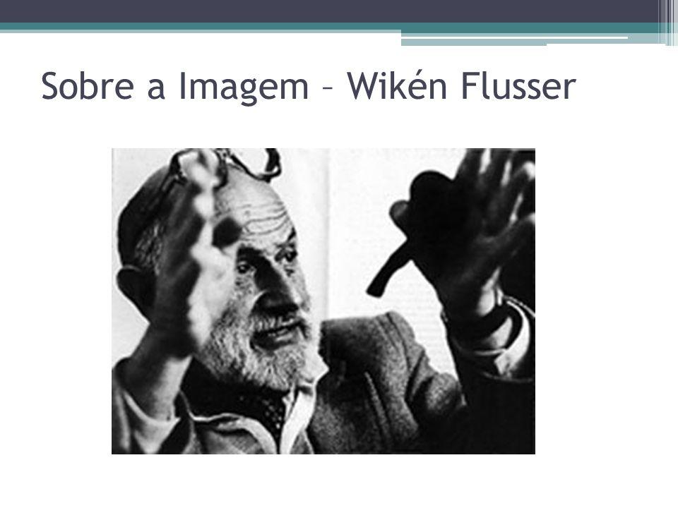 Sobre a Imagem – Wikén Flusser