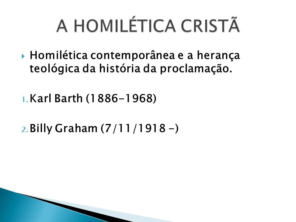 A HOMILÉTICA CRISTÃ Homilética contemporânea e a herança teológica da história da proclamação. Karl Barth (1886-1968)