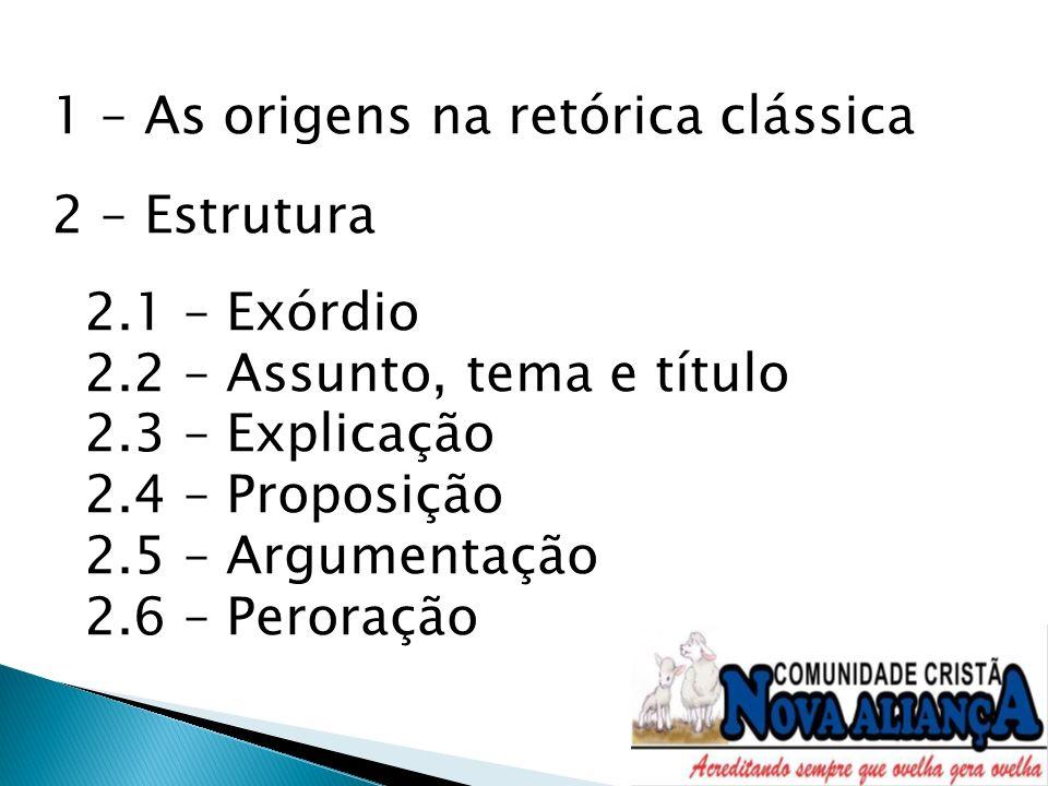 1 – As origens na retórica clássica 2 – Estrutura 2. 1 – Exórdio 2