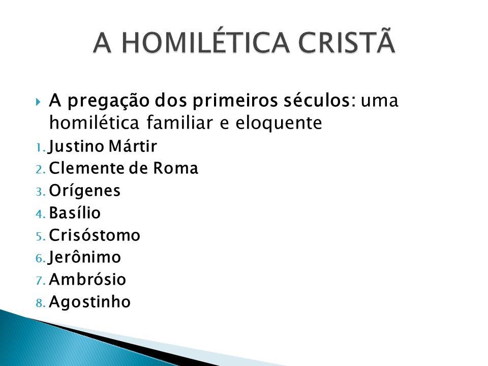 A HOMILÉTICA CRISTÃ A pregação dos primeiros séculos: uma homilética familiar e eloquente. Justino Mártir.
