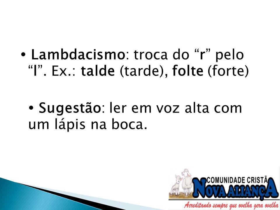  Lambdacismo: troca do r pelo l . Ex