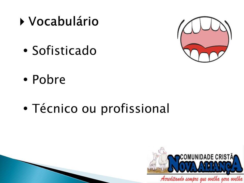 Vocabulário  Sofisticado  Pobre  Técnico ou profissional