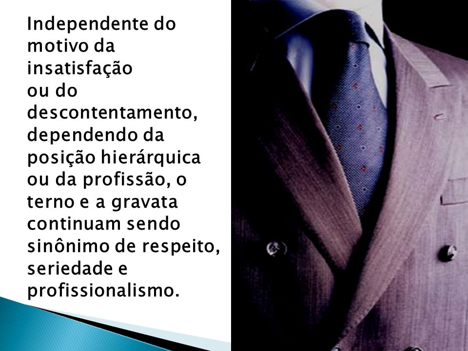 Independente do motivo da. insatisfação. ou do. descontentamento, dependendo da. posição hierárquica.