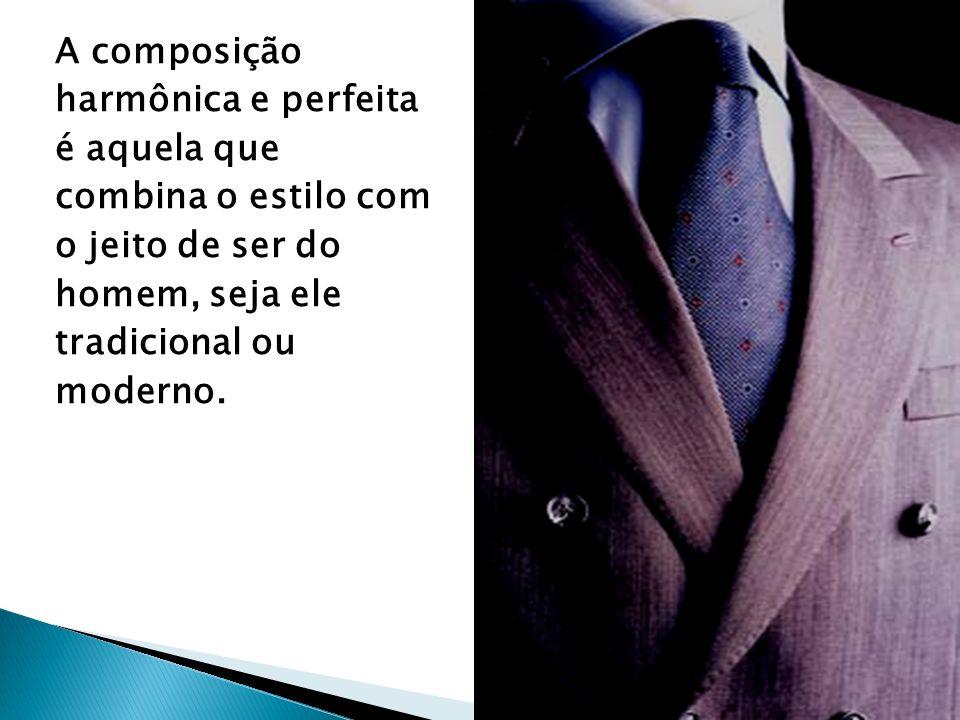 A composição harmônica e perfeita. é aquela que. combina o estilo com. o jeito de ser do. homem, seja ele.