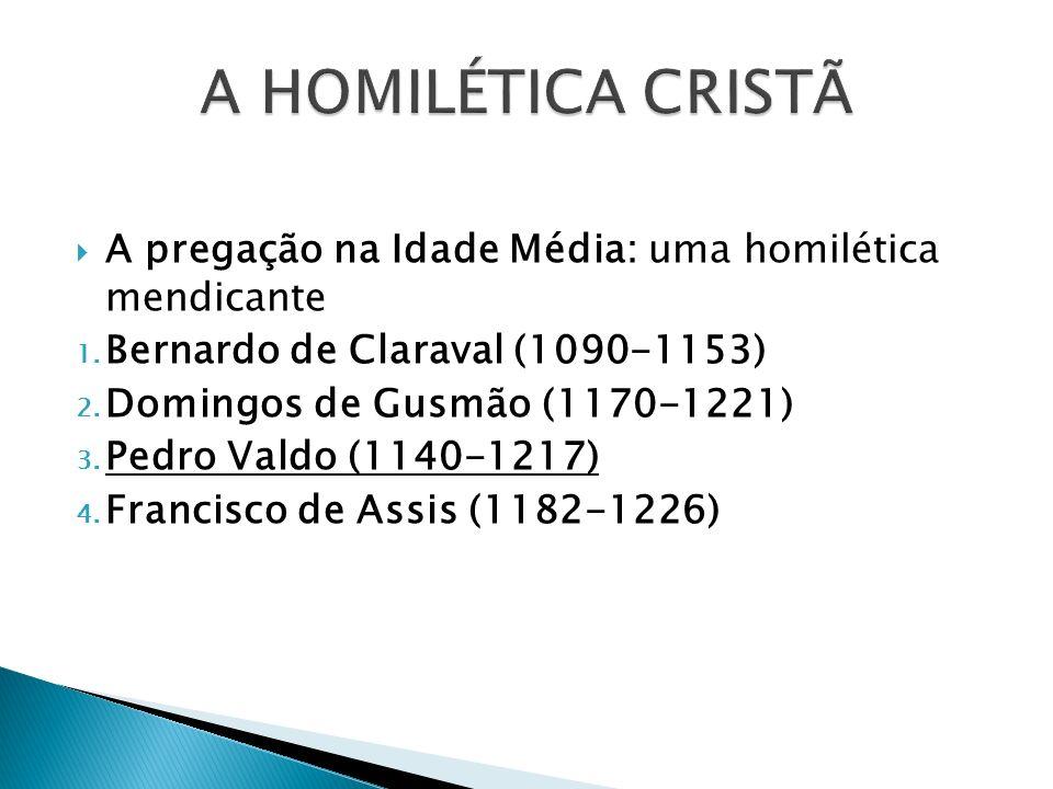 A HOMILÉTICA CRISTÃ A pregação na Idade Média: uma homilética mendicante. Bernardo de Claraval (1090-1153)