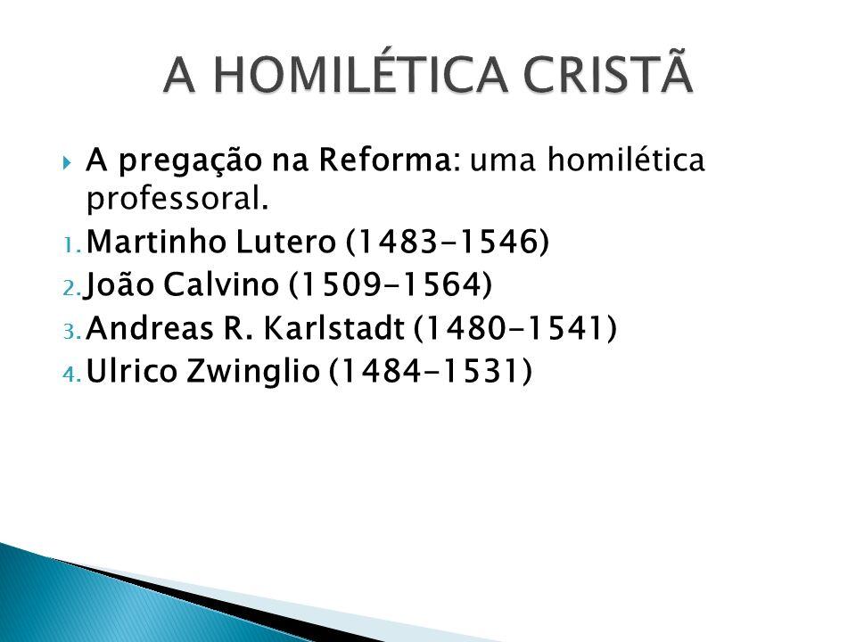 A HOMILÉTICA CRISTÃ A pregação na Reforma: uma homilética professoral.