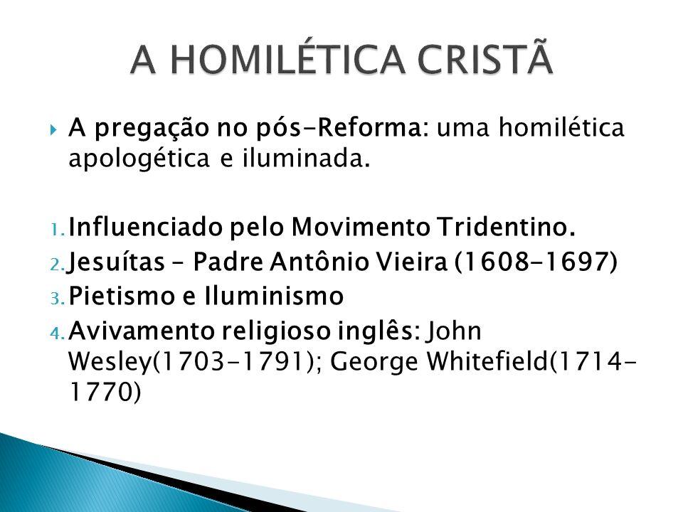 A HOMILÉTICA CRISTÃ A pregação no pós-Reforma: uma homilética apologética e iluminada. Influenciado pelo Movimento Tridentino.