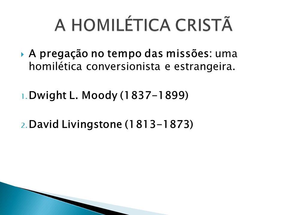 A HOMILÉTICA CRISTÃ A pregação no tempo das missões: uma homilética conversionista e estrangeira. Dwight L. Moody (1837-1899)