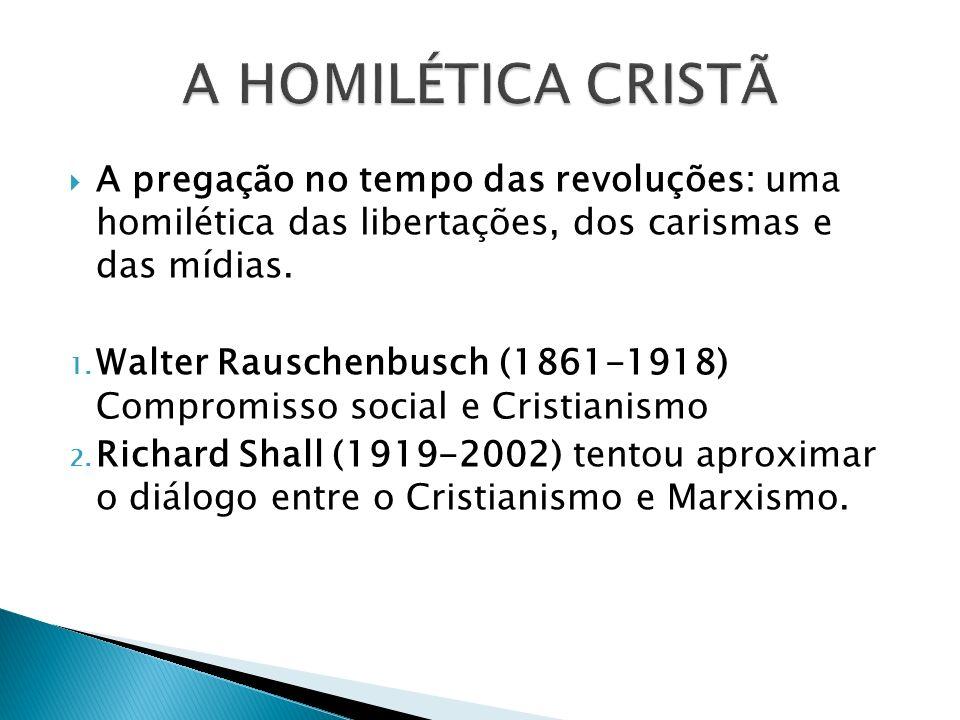 A HOMILÉTICA CRISTÃ A pregação no tempo das revoluções: uma homilética das libertações, dos carismas e das mídias.