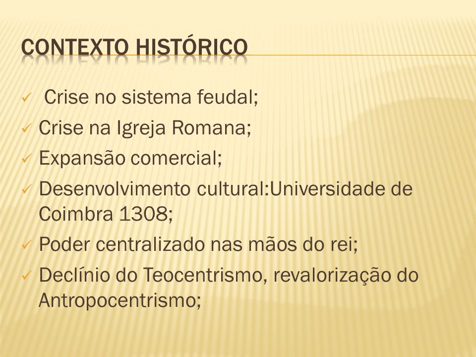 CONTEXTO HISTÓRICO Crise no sistema feudal; Crise na Igreja Romana;
