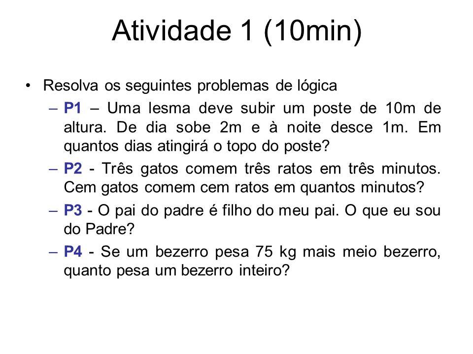 Atividade 1 (10min) Resolva os seguintes problemas de lógica