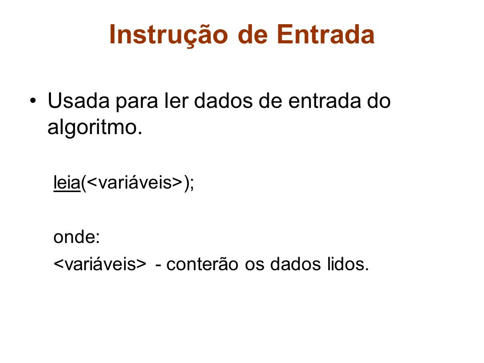 Instrução de Entrada Usada para ler dados de entrada do algoritmo.