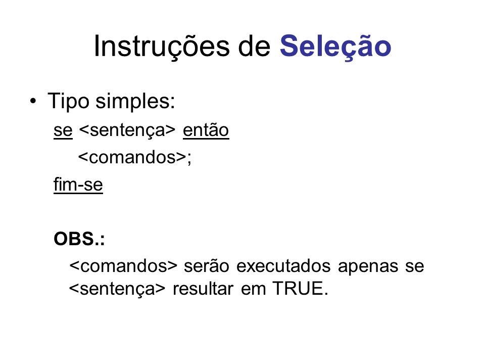 Instruções de Seleção Tipo simples: se <sentença> então