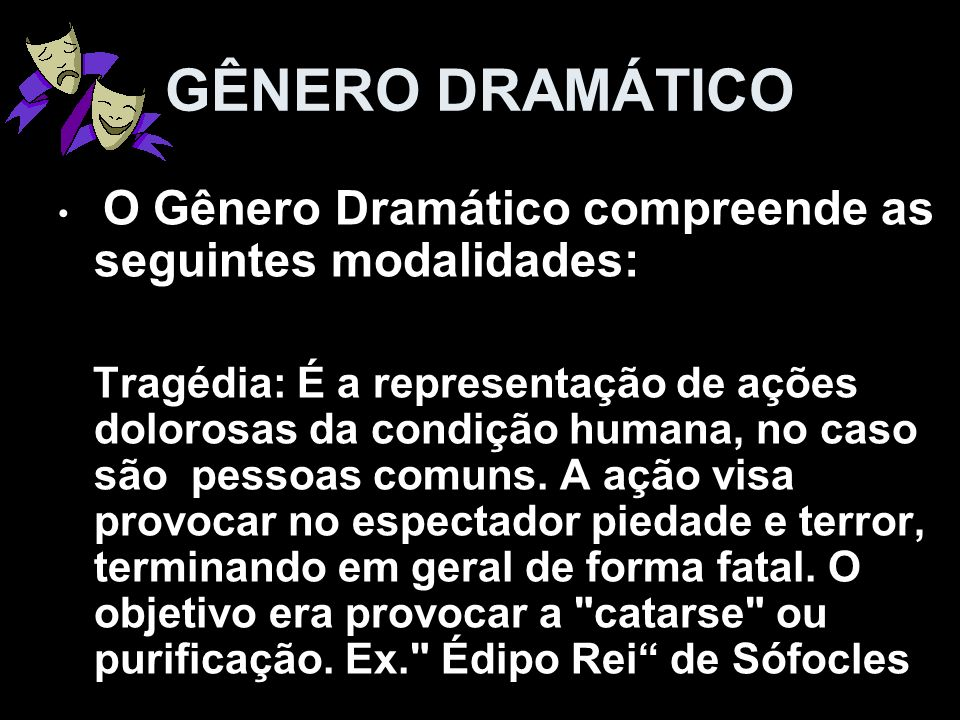 GÊNERO DRAMÁTICO O Gênero Dramático compreende as seguintes modalidades: