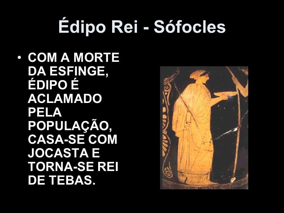 Édipo Rei - SófoclesCOM A MORTE DA ESFINGE, ÉDIPO É ACLAMADO PELA POPULAÇÃO, CASA-SE COM JOCASTA E TORNA-SE REI DE TEBAS.