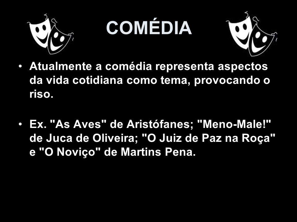 COMÉDIA Atualmente a comédia representa aspectos da vida cotidiana como tema, provocando o riso.
