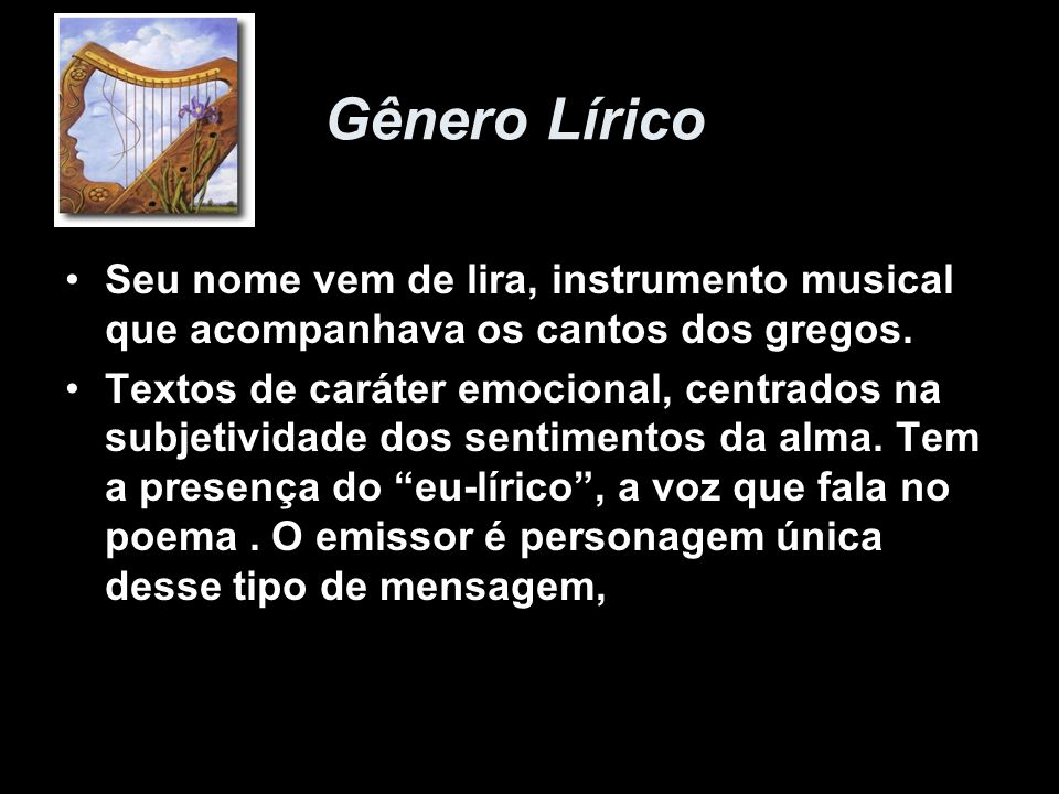 Gênero Lírico Seu nome vem de lira, instrumento musical que acompanhava os cantos dos gregos.