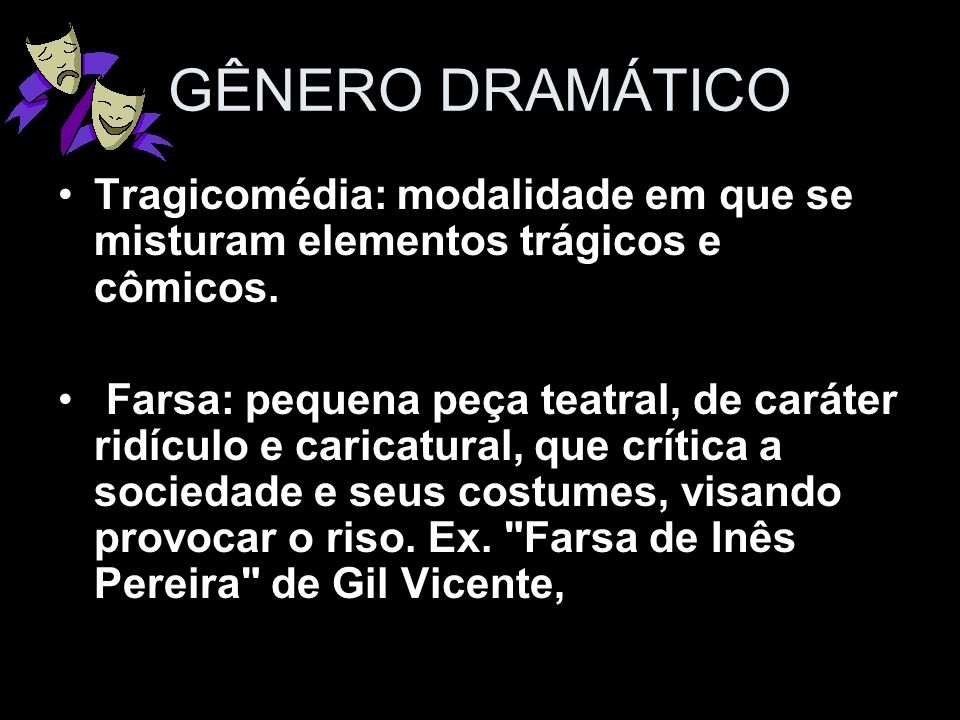 GÊNERO DRAMÁTICO Tragicomédia: modalidade em que se misturam elementos trágicos e cômicos.