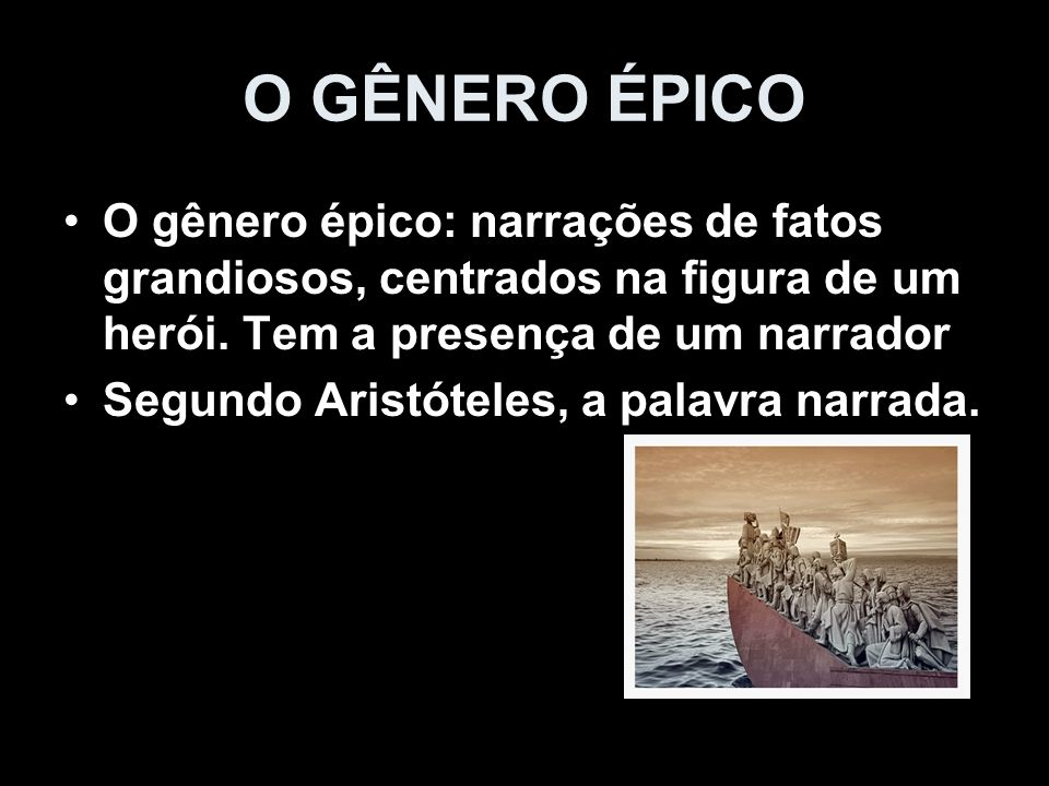 O GÊNERO ÉPICOO gênero épico: narrações de fatos grandiosos, centrados na figura de um herói. Tem a presença de um narrador.