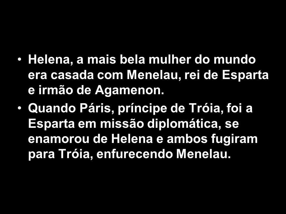 Helena, a mais bela mulher do mundo era casada com Menelau, rei de Esparta e irmão de Agamenon.