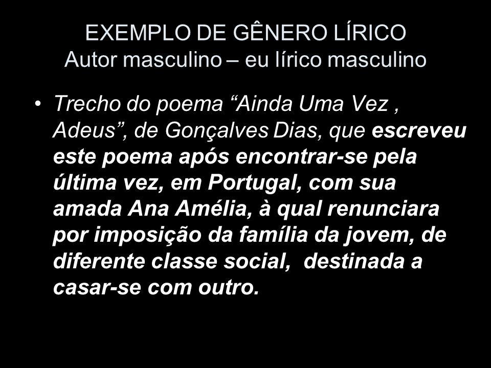 EXEMPLO DE GÊNERO LÍRICO Autor masculino – eu lírico masculino