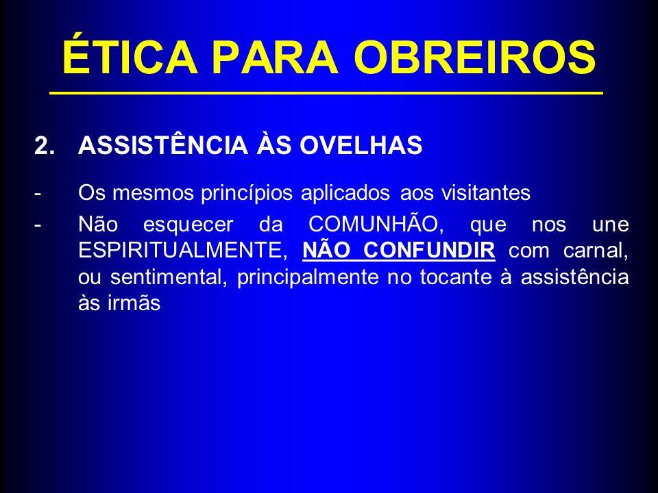 ÉTICA PARA OBREIROS ASSISTÊNCIA ÀS OVELHAS