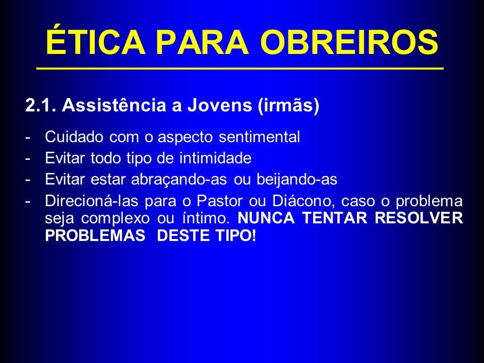 ÉTICA PARA OBREIROS 2.1. Assistência a Jovens (irmãs)