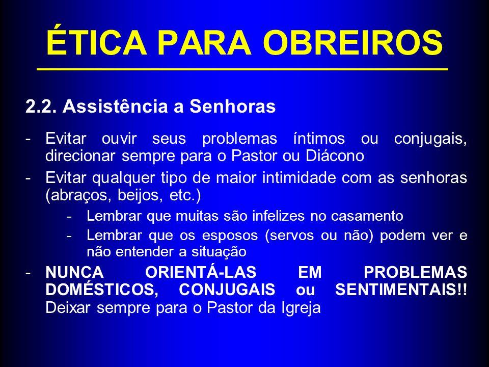 ÉTICA PARA OBREIROS 2.2. Assistência a Senhoras