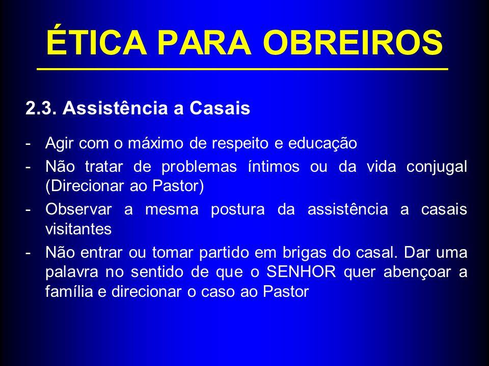 ÉTICA PARA OBREIROS 2.3. Assistência a Casais