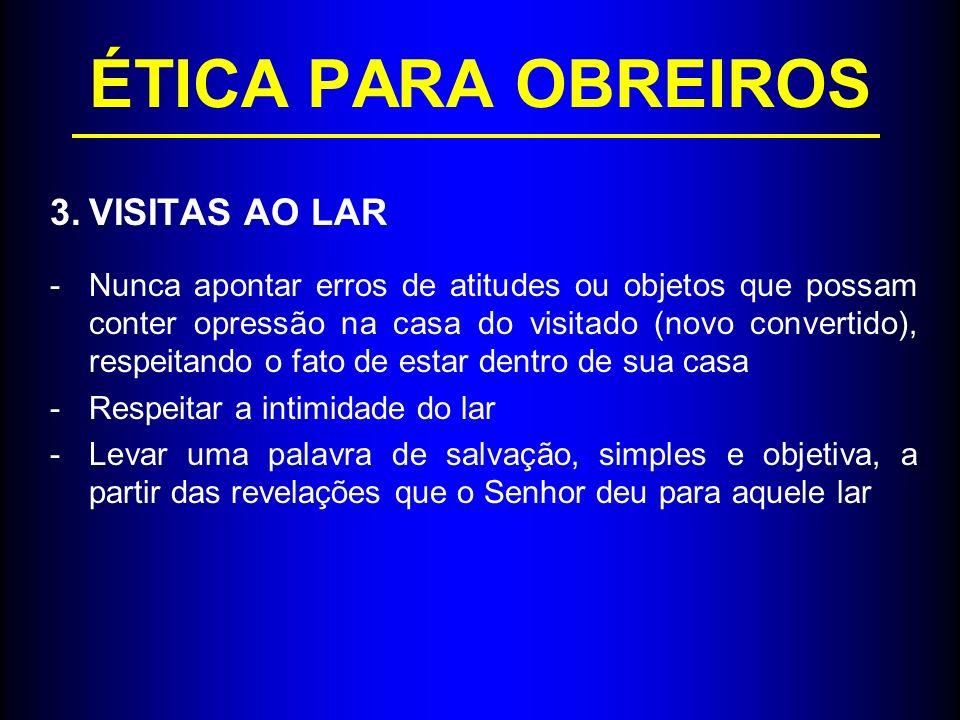 ÉTICA PARA OBREIROS VISITAS AO LAR