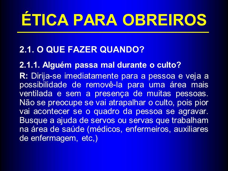 ÉTICA PARA OBREIROS 2.1. O QUE FAZER QUANDO