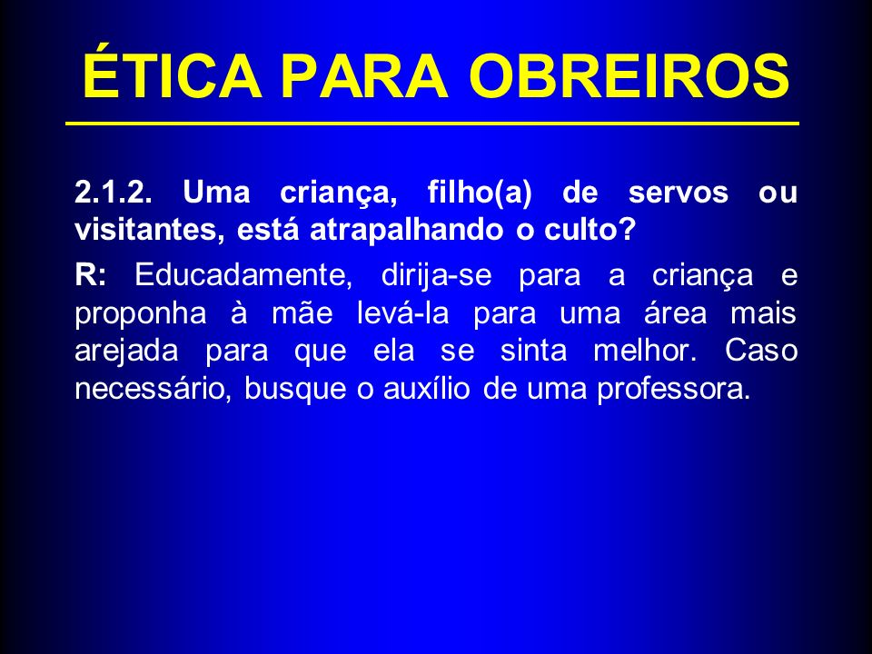 ÉTICA PARA OBREIROS 2.1.2. Uma criança, filho(a) de servos ou visitantes, está atrapalhando o culto