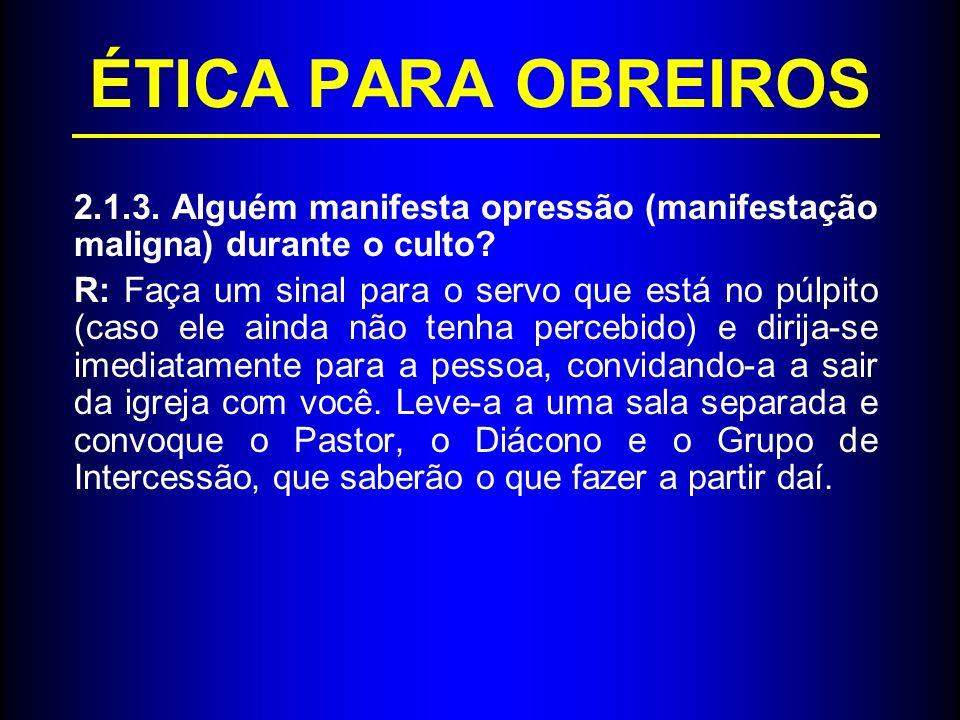 ÉTICA PARA OBREIROS 2.1.3. Alguém manifesta opressão (manifestação maligna) durante o culto