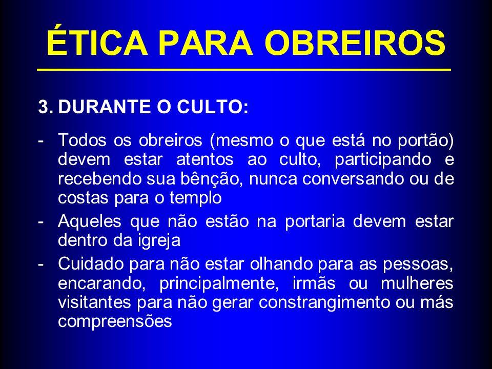 ÉTICA PARA OBREIROS DURANTE O CULTO: