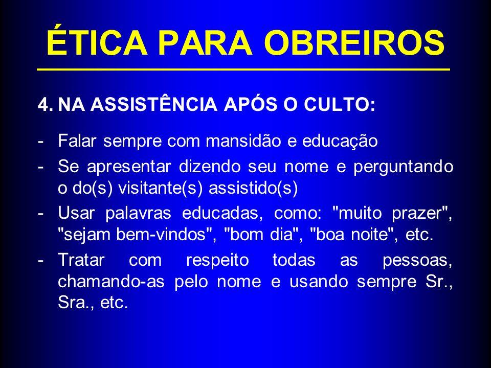 ÉTICA PARA OBREIROS NA ASSISTÊNCIA APÓS O CULTO: