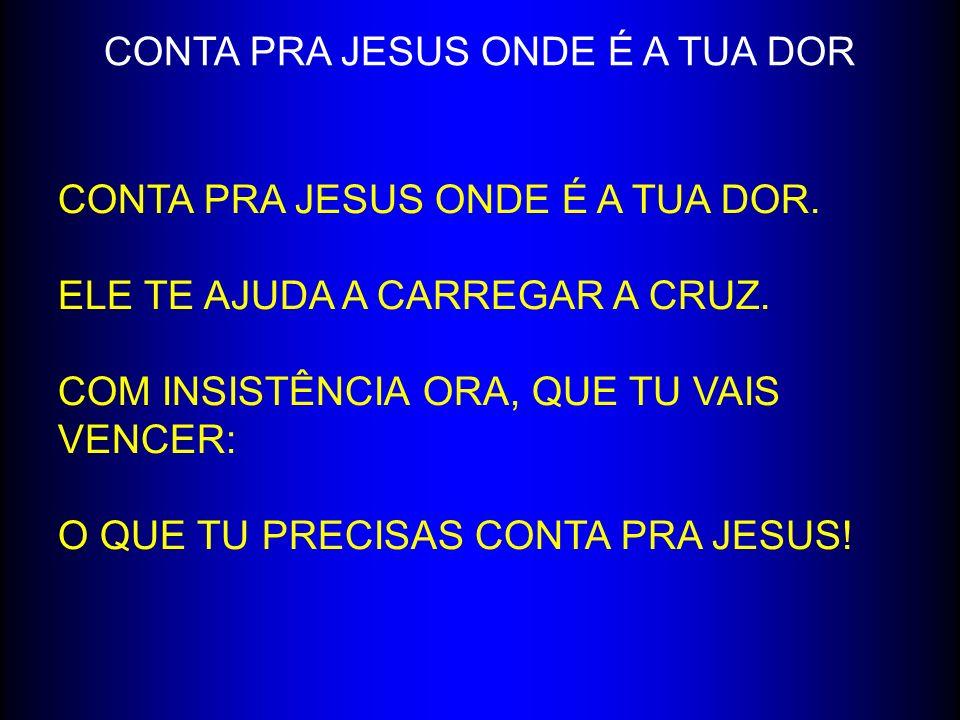 CONTA PRA JESUS ONDE É A TUA DOR