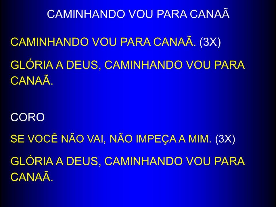 CAMINHANDO VOU PARA CANAÃ