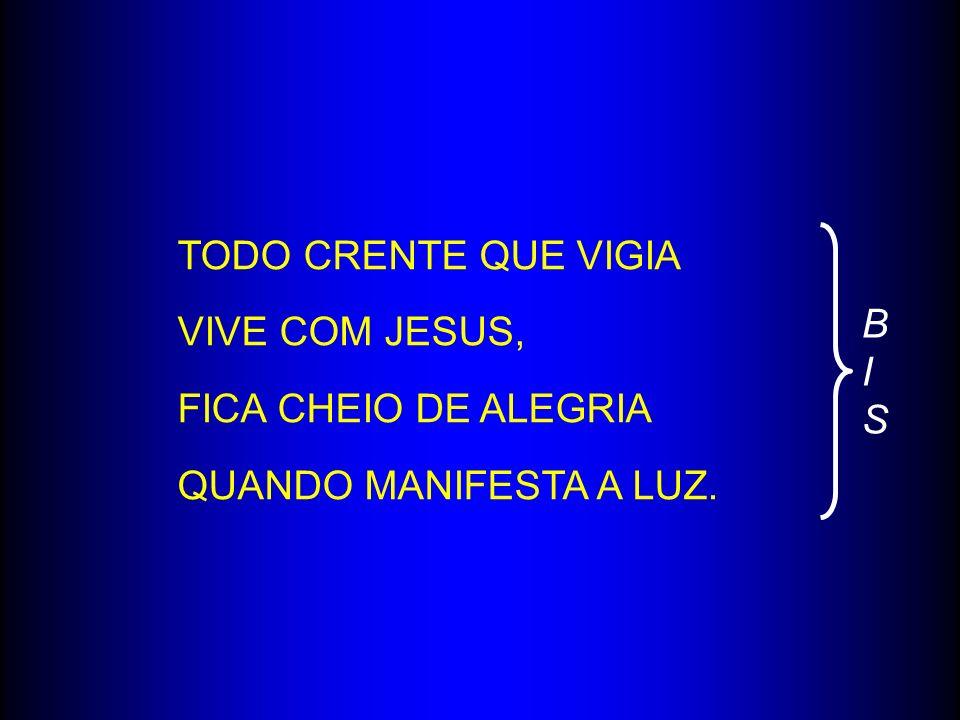 TODO CRENTE QUE VIGIA VIVE COM JESUS, FICA CHEIO DE ALEGRIA QUANDO MANIFESTA A LUZ. BIS