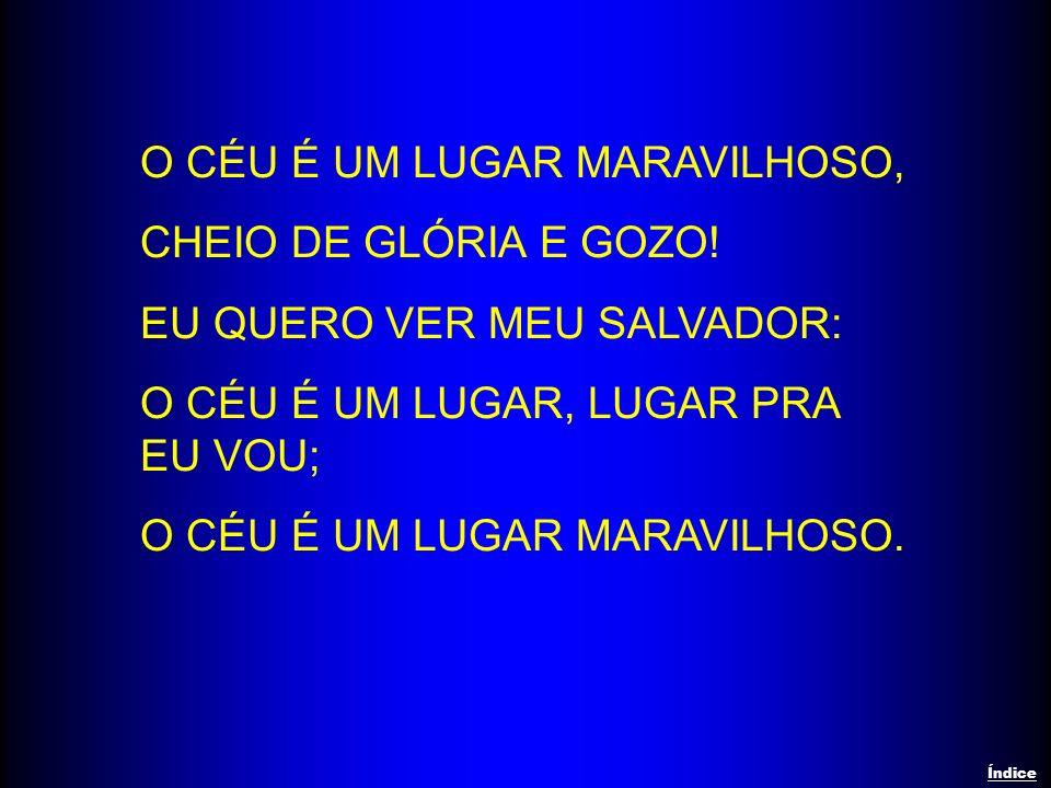 O CÉU É UM LUGAR MARAVILHOSO, CHEIO DE GLÓRIA E GOZO!