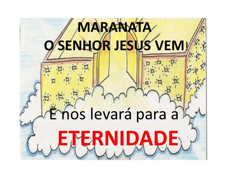 MARANATA O SENHOR JESUS VEM!