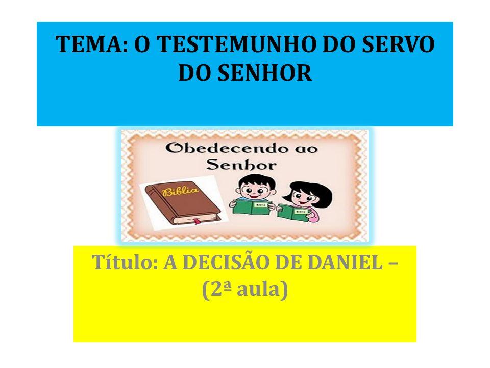 TEMA: O TESTEMUNHO DO SERVO DO SENHOR