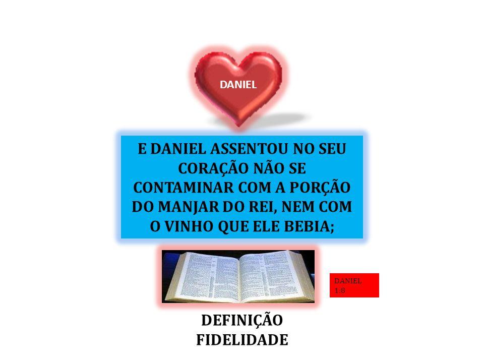 DANIEL E DANIEL ASSENTOU NO SEU CORAÇÃO NÃO SE CONTAMINAR COM A PORÇÃO DO MANJAR DO REI, NEM COM O VINHO QUE ELE BEBIA;