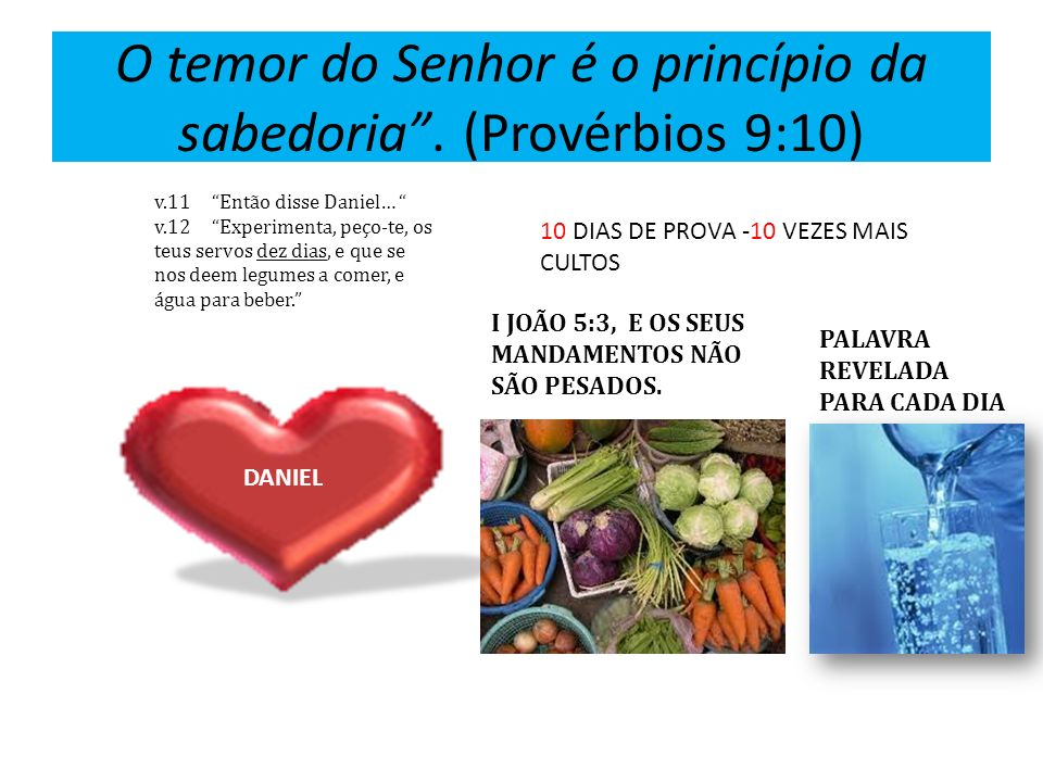 O temor do Senhor é o princípio da sabedoria . (Provérbios 9:10)
